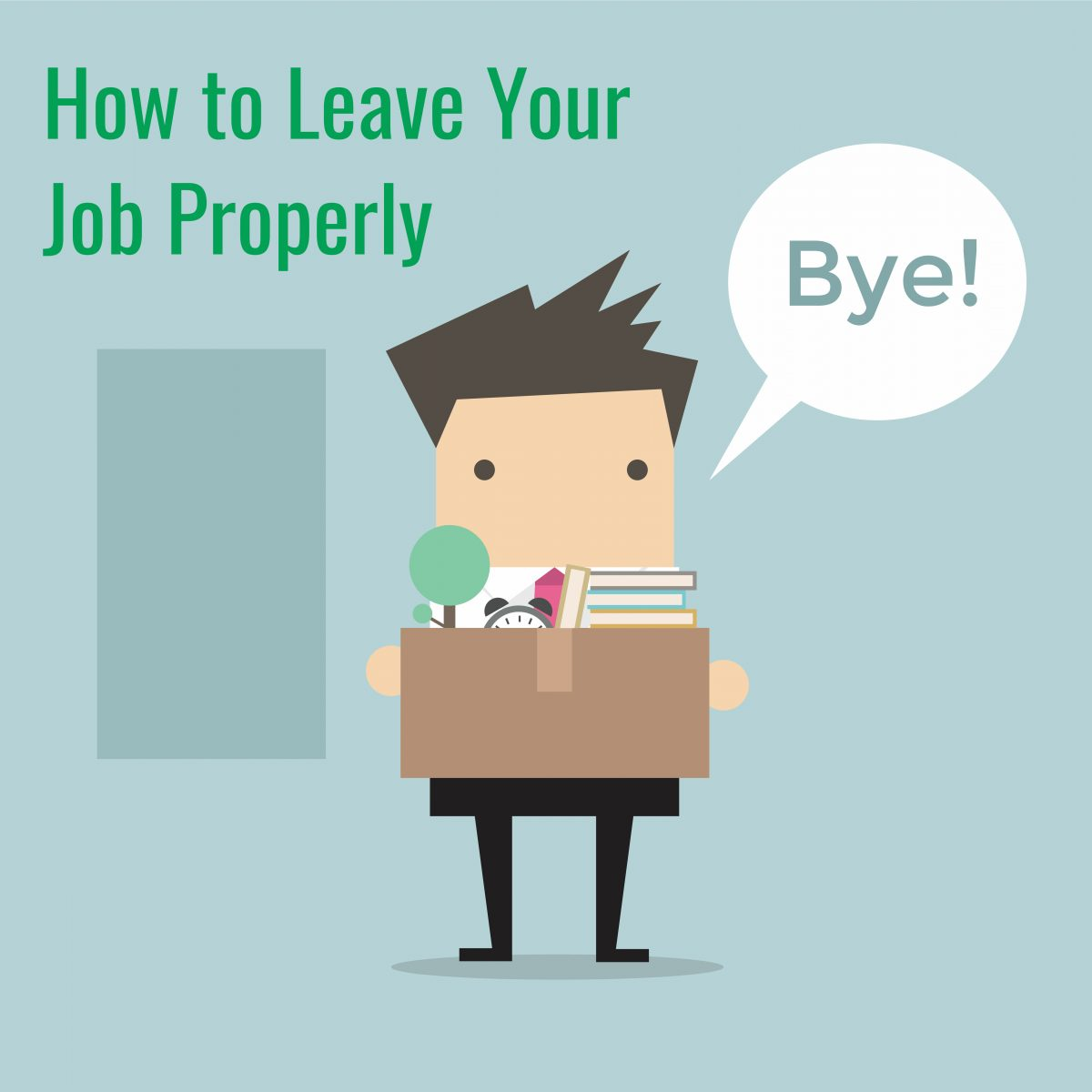 How to Leave Your Job Properly, three tips!